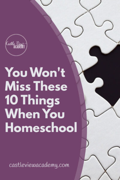 You Won't Miss These 10 Things When You Homeschool