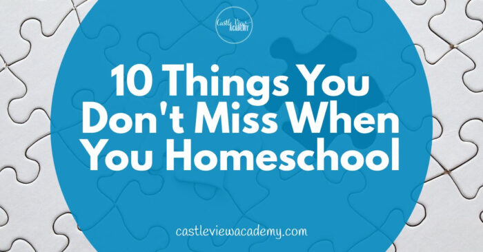 you won't miss these when you homeschool