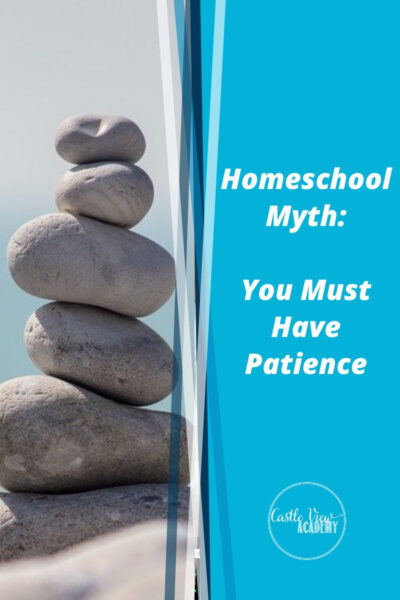 Homeschool myth - you must have patience