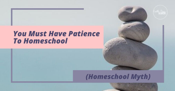 You must have patience to homeschool (Homeschool Myth)