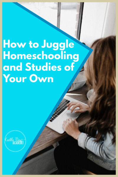 How to Juggle Homeschooling and Studies of Your Own