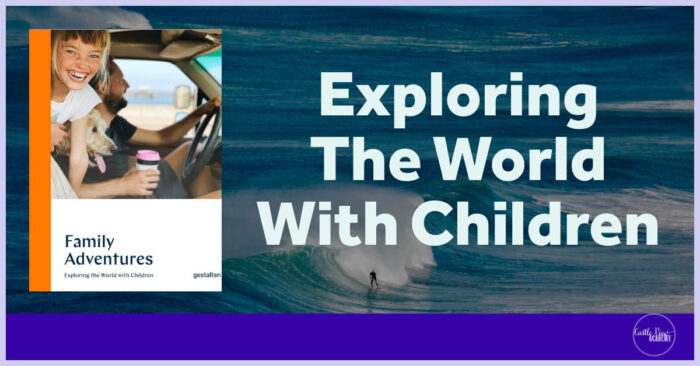 Family Adventure - Exploring The World With Children