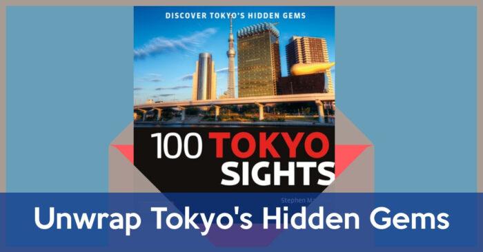 Unwrap the Hidden Gems of Tokyo